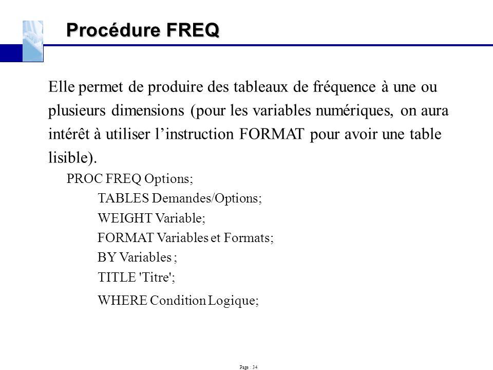 Procédure FREQ Elle permet de produire des tableaux de fréquence à une ou. plusieurs dimensions (pour les variables numériques, on aura.