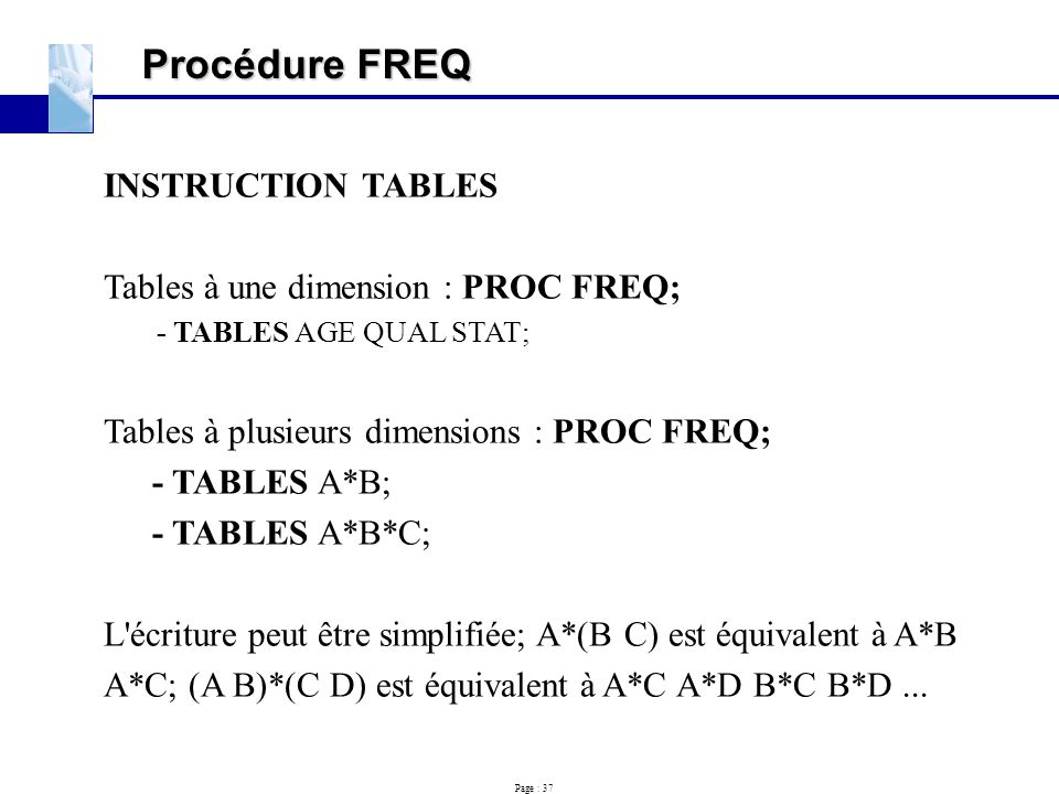 Procédure FREQ INSTRUCTION TABLES Tables à une dimension : PROC FREQ;