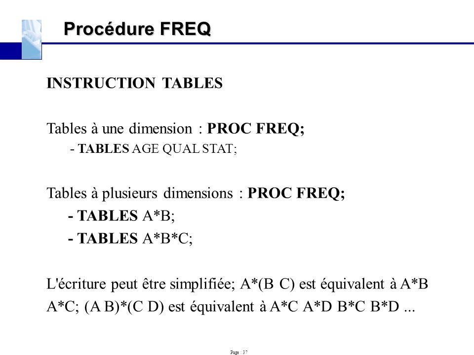 Procédure FREQ INSTRUCTION TABLES Tables à une dimension : PROC FREQ;