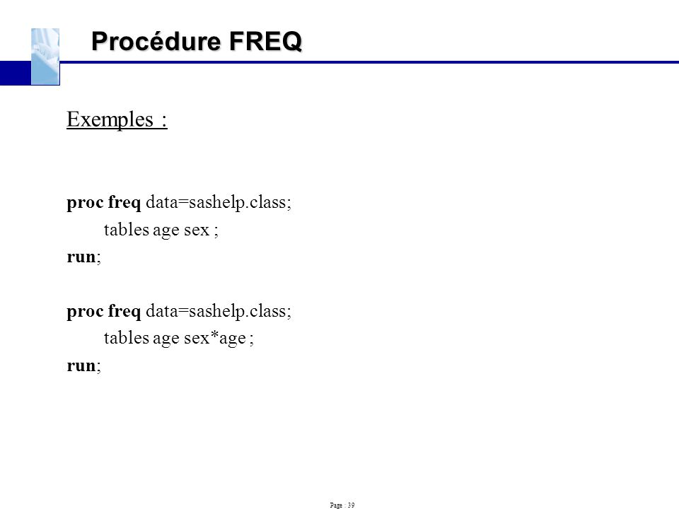 Procédure FREQ Exemples : proc freq data=sashelp.class;