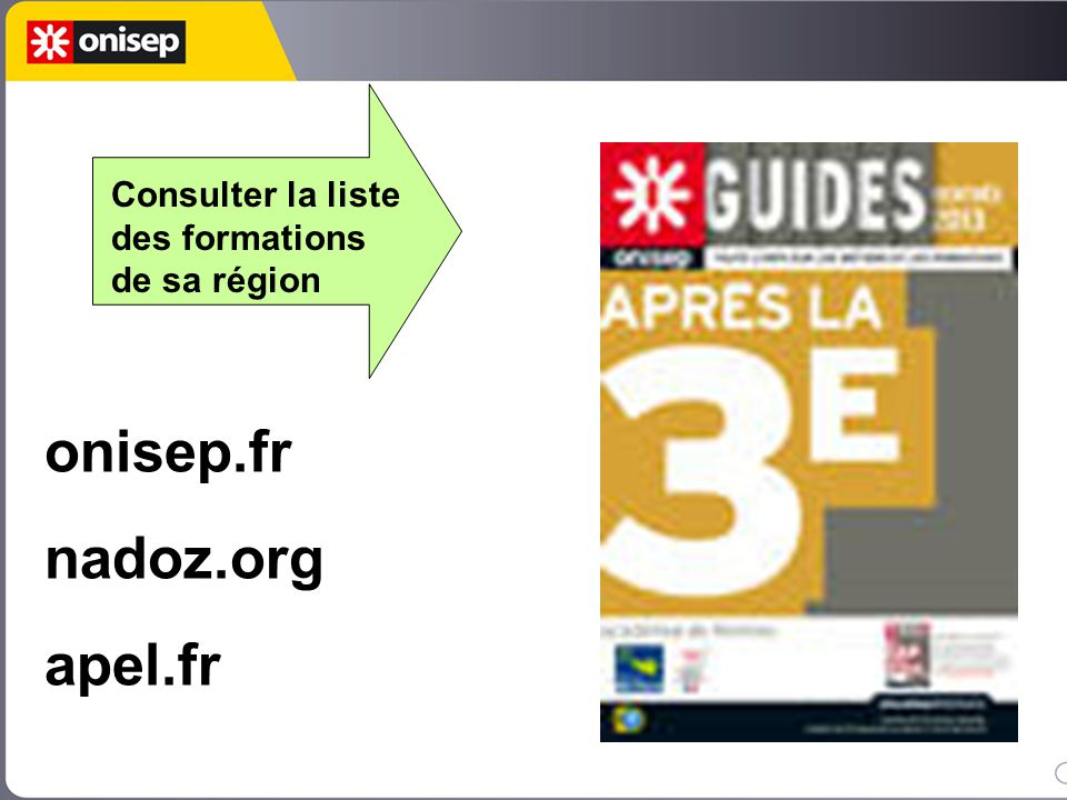 onisep.fr nadoz.org apel.fr Consulter la liste des formations