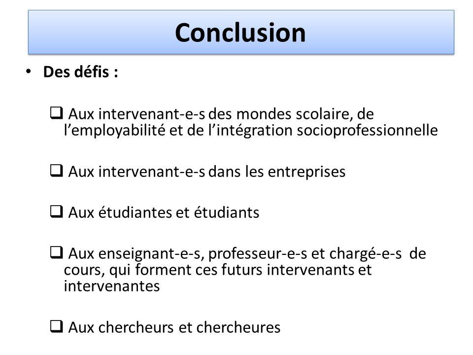 Conclusion Des défis : Aux intervenant-e-s des mondes scolaire, de l'employabilité et de l'intégration socioprofessionnelle.