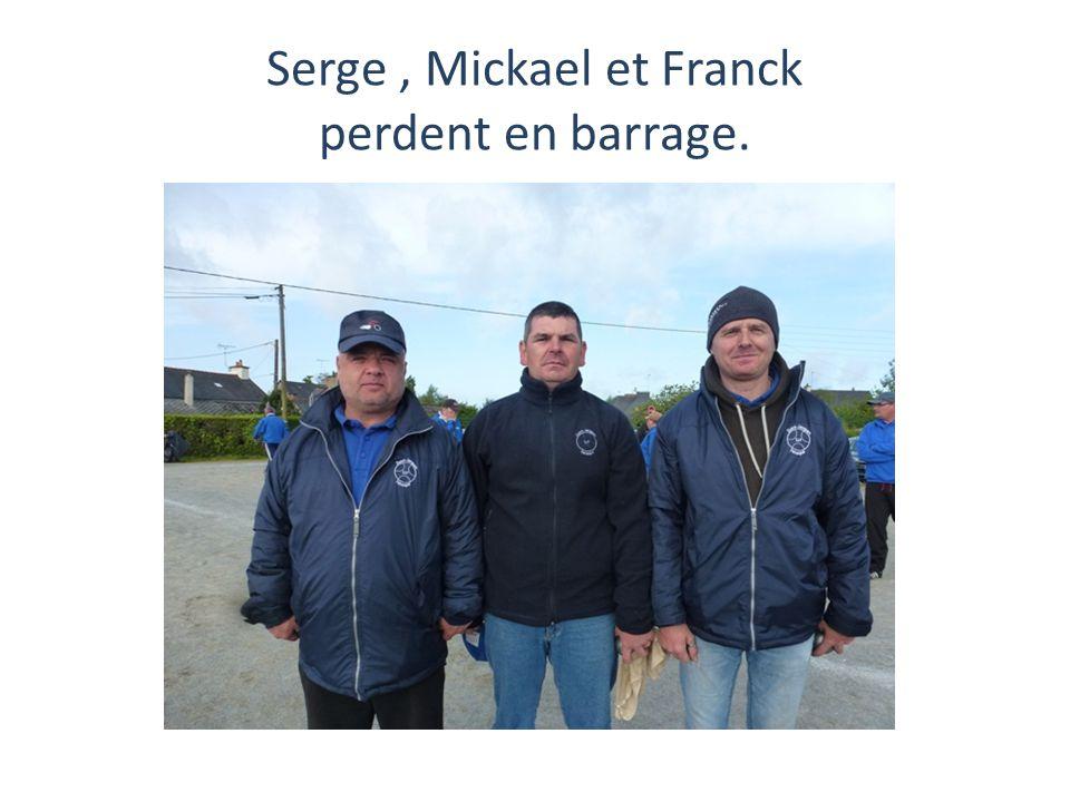 Serge , Mickael et Franck perdent en barrage.
