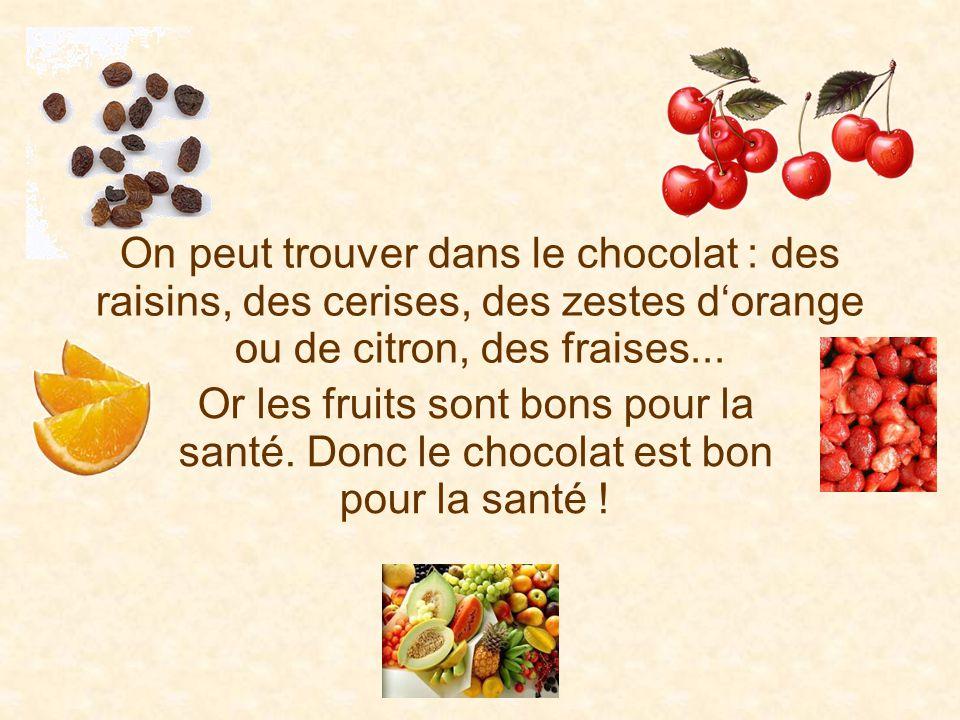 On peut trouver dans le chocolat : des raisins, des cerises, des zestes d'orange ou de citron, des fraises...