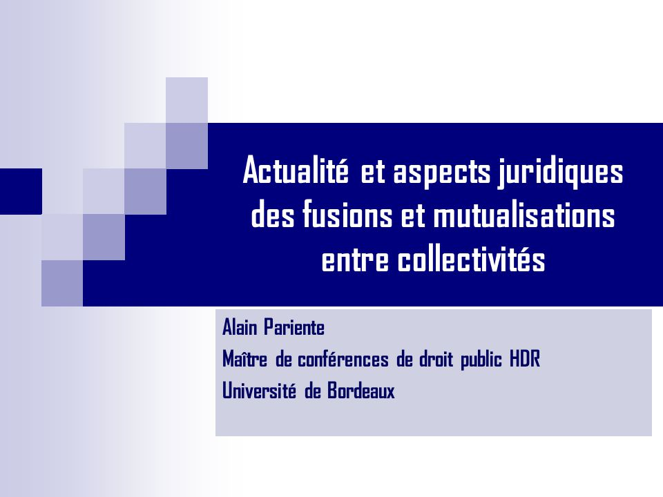 Actualité et aspects juridiques des fusions et mutualisations entre collectivités