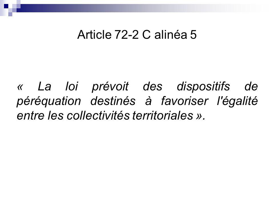 Article 72-2 C alinéa 5 « La loi prévoit des dispositifs de péréquation destinés à favoriser l égalité entre les collectivités territoriales ».