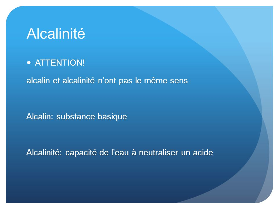 Alcalinité ATTENTION! alcalin et alcalinité n'ont pas le même sens