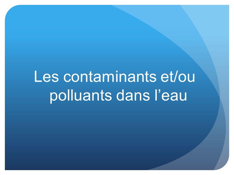 Les contaminants et/ou polluants dans l'eau