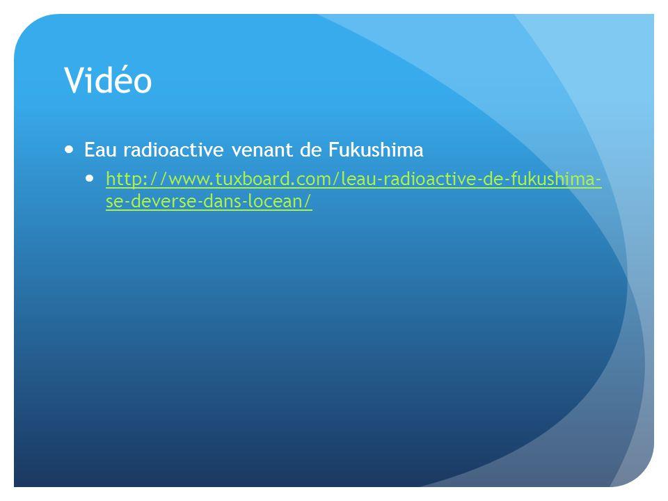 Vidéo Eau radioactive venant de Fukushima