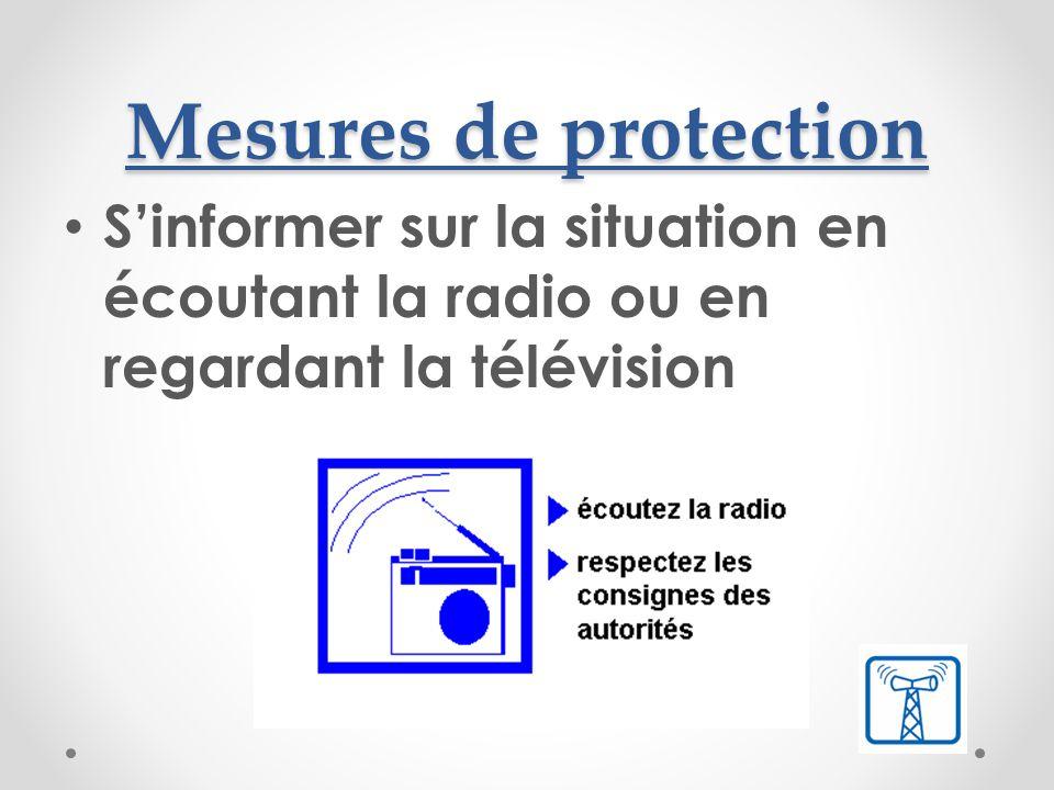 Mesures de protection S'informer sur la situation en écoutant la radio ou en regardant la télévision.