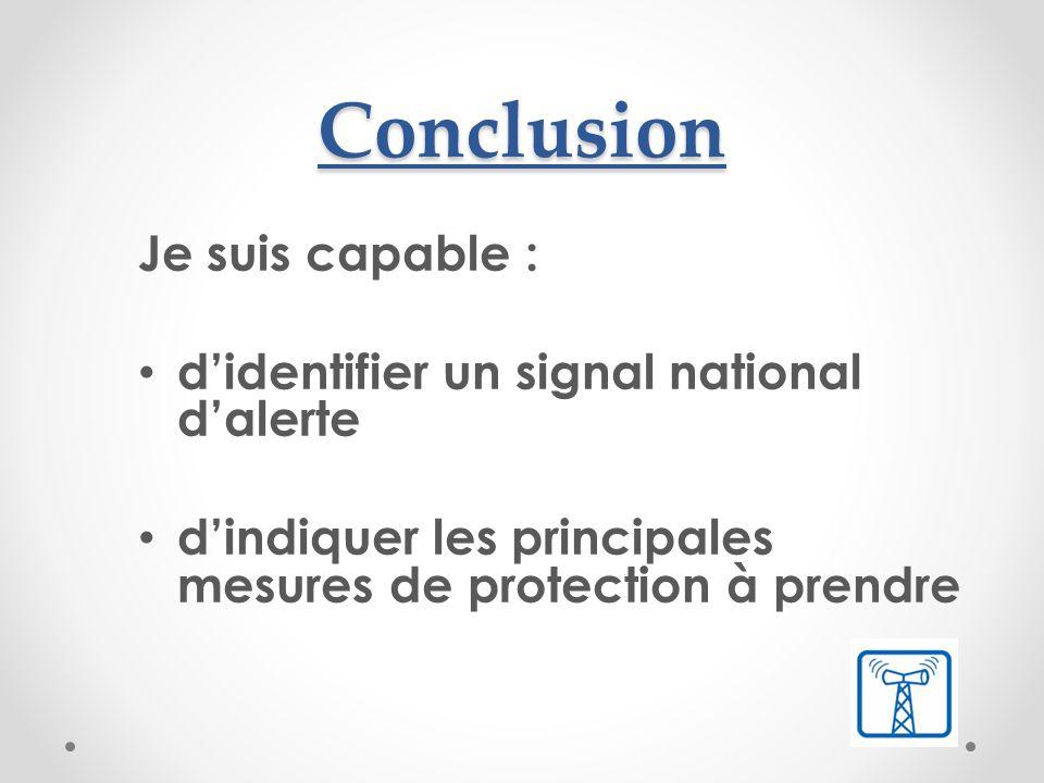 Conclusion Je suis capable : d'identifier un signal national d'alerte