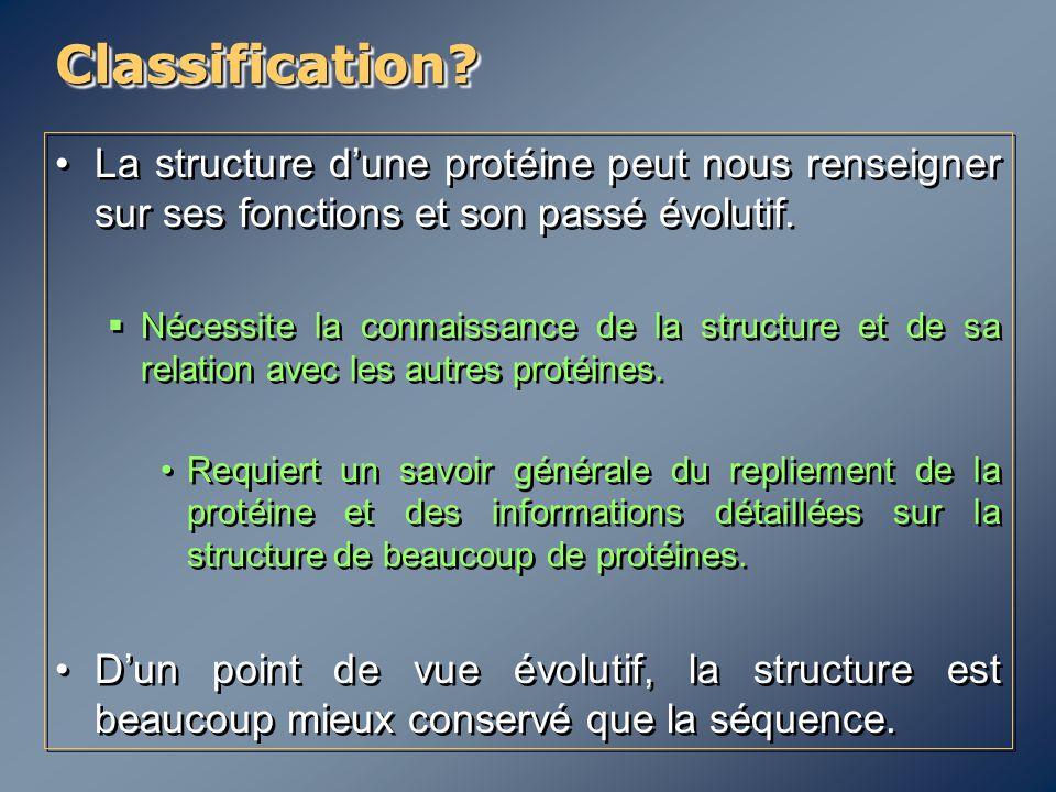 Classification La structure d'une protéine peut nous renseigner sur ses fonctions et son passé évolutif.
