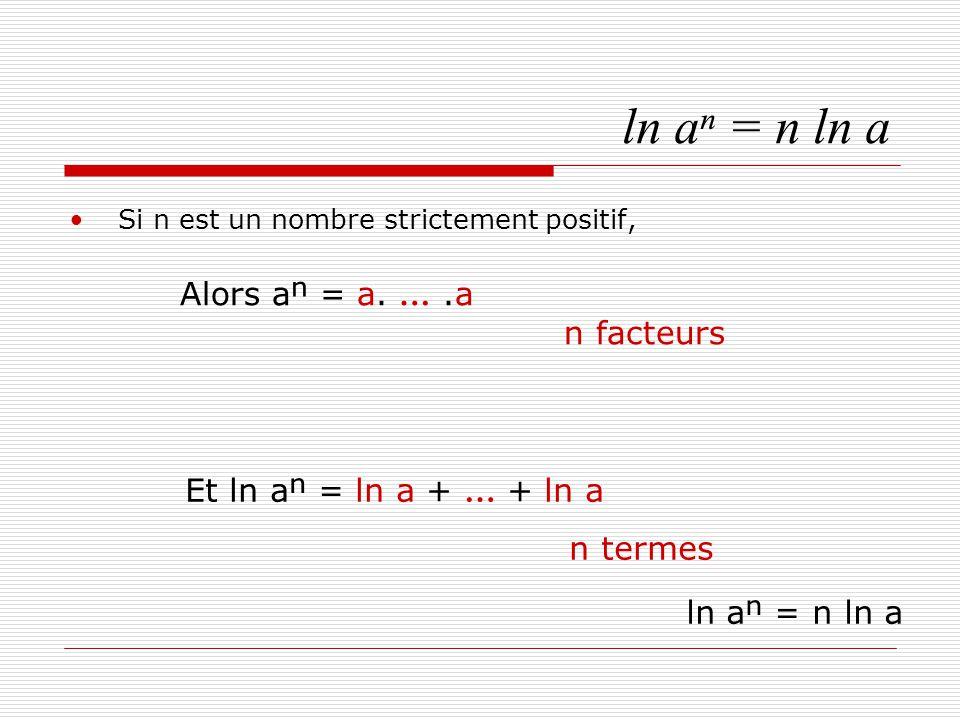 ln aⁿ = n ln a Alors aⁿ = a. … .a n facteurs