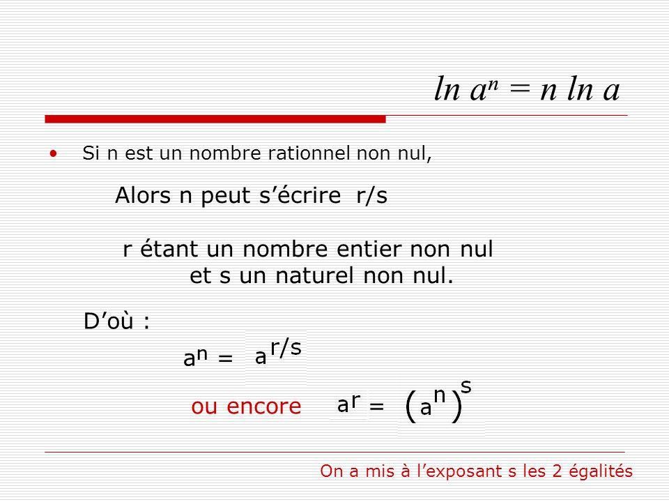 ln aⁿ = n ln a Alors n peut s'écrire r/s