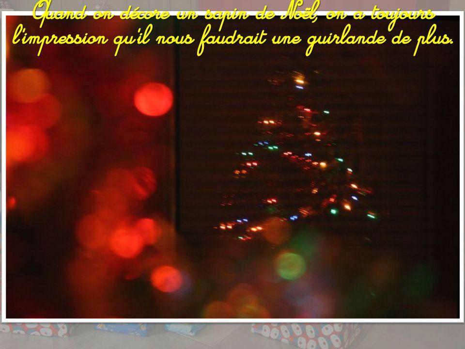 Quand on décore un sapin de Noël, on a toujours l impression qu il nous faudrait une guirlande de plus.