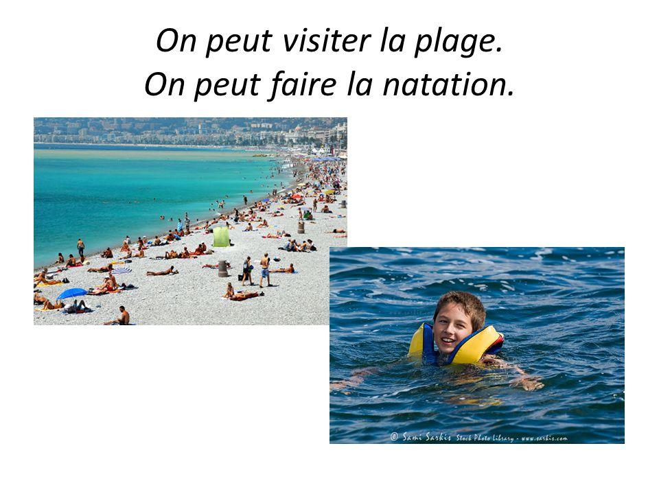 On peut visiter la plage. On peut faire la natation.
