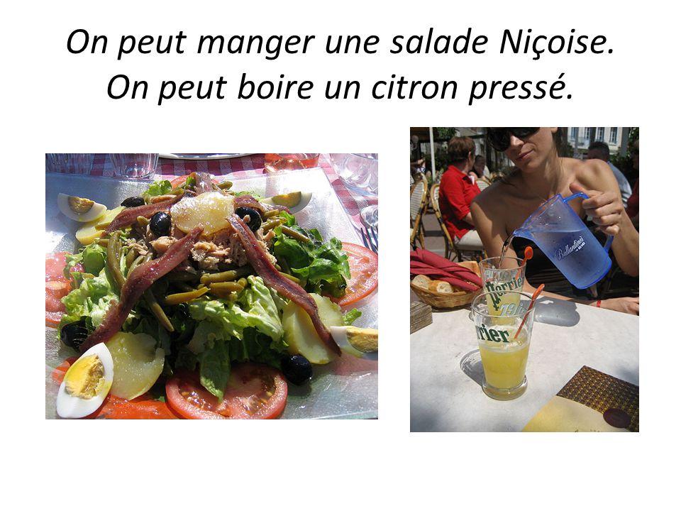 On peut manger une salade Niçoise. On peut boire un citron pressé.