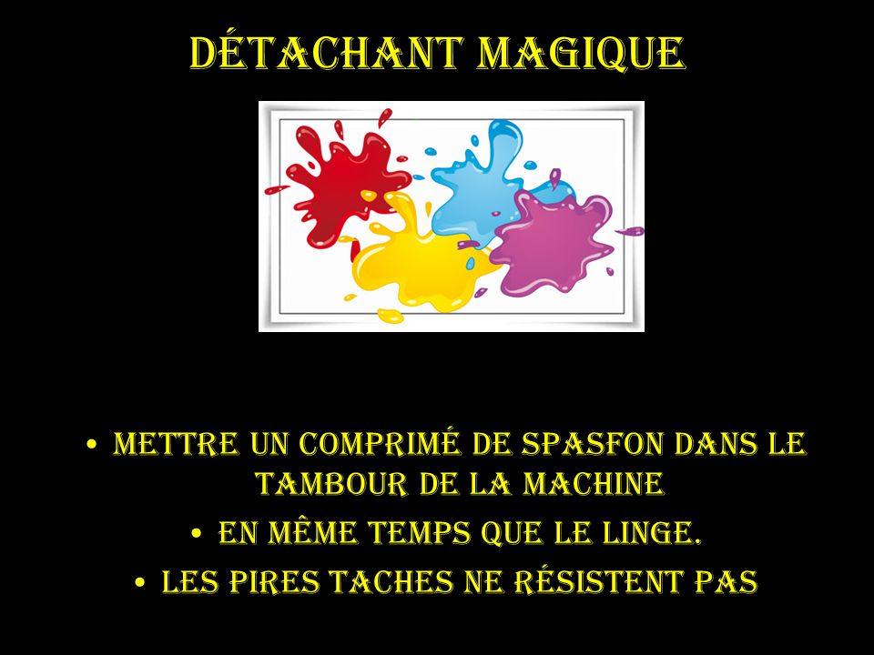 Détachant magique Mettre un comprimé de Spasfon dans le tambour de la machine. en même temps que le linge.