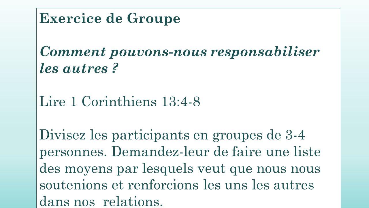 Exercice de Groupe Comment pouvons-nous responsabiliser les autres Lire 1 Corinthiens 13:4-8.