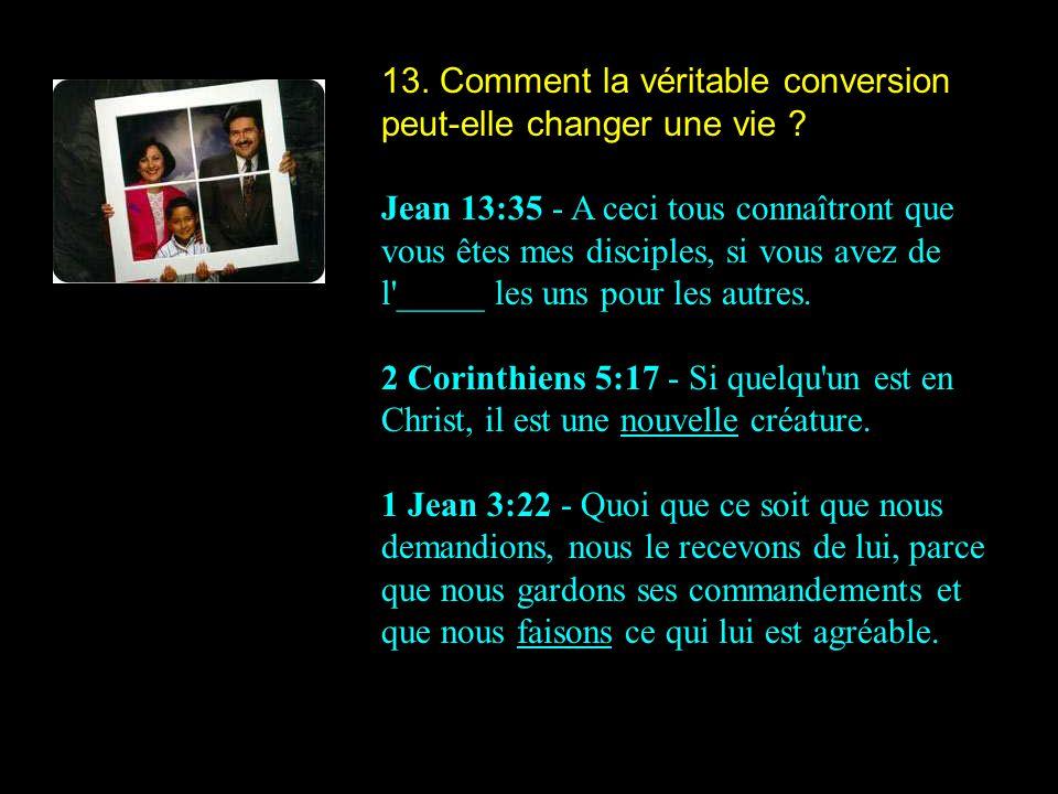 13. Comment la véritable conversion peut-elle changer une vie