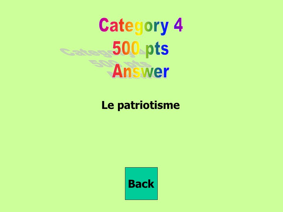 Category 4 500 pts Answer Le patriotisme Back