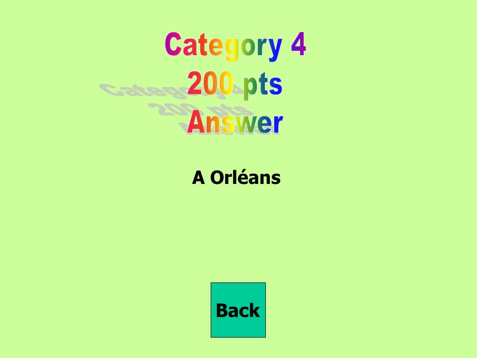 Category 4 200 pts Answer A Orléans Back