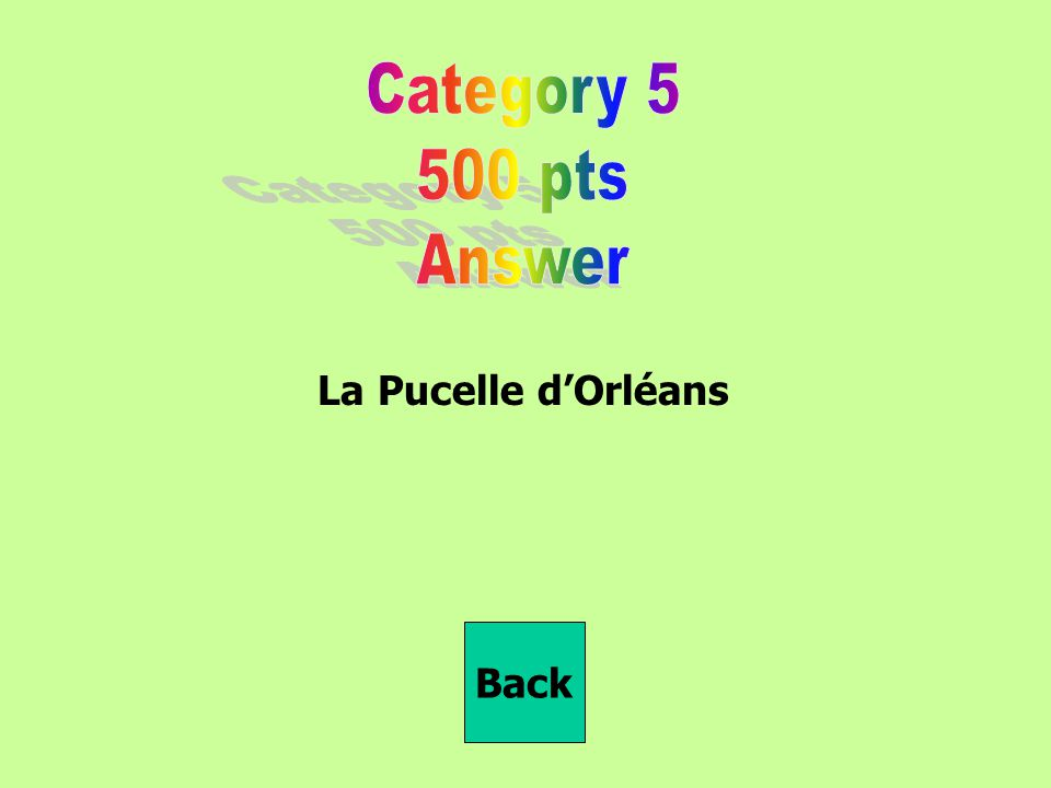 Category 5 500 pts Answer La Pucelle d'Orléans Back