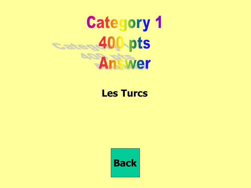 Category 1 400 pts Answer Les Turcs Back