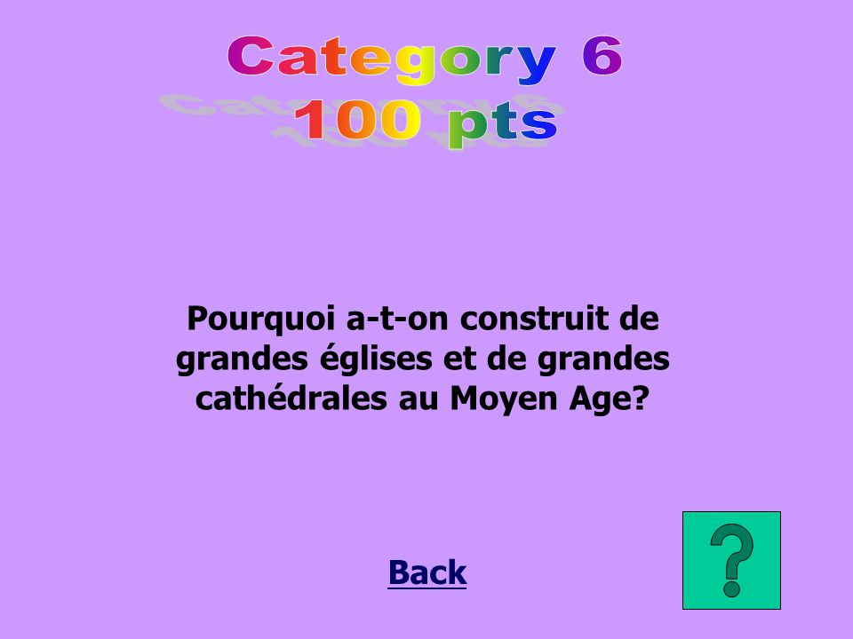 Category 6 100 pts. Pourquoi a-t-on construit de grandes églises et de grandes cathédrales au Moyen Age
