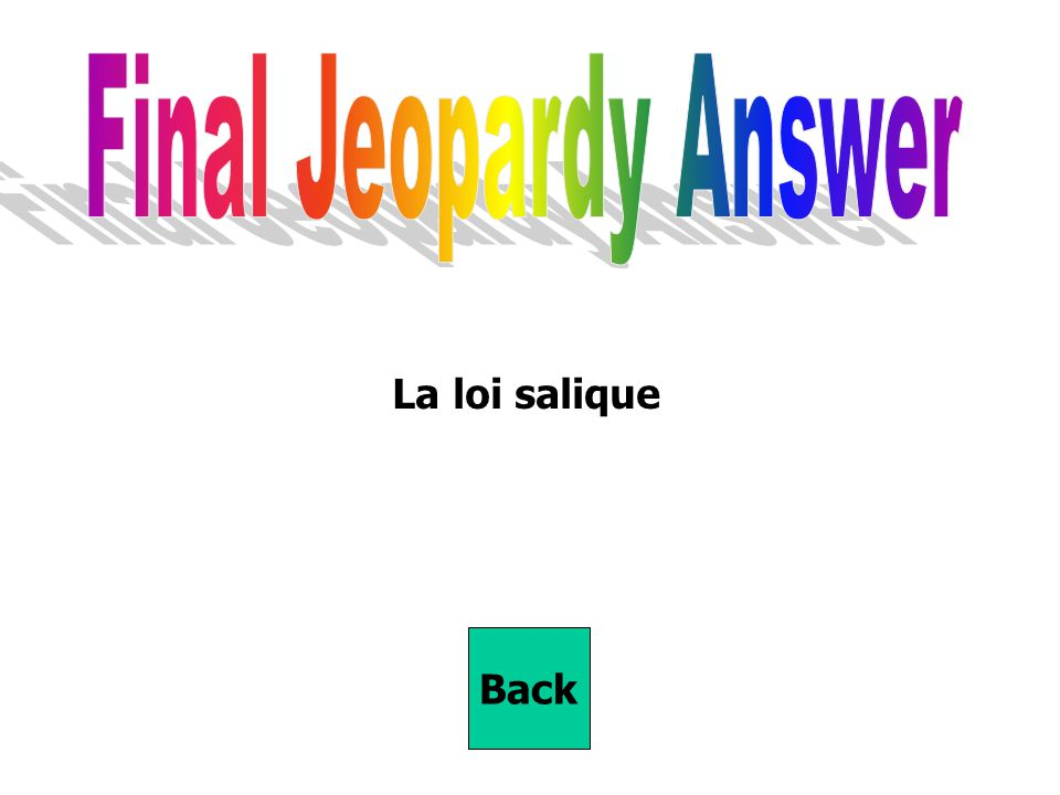 Final Jeopardy Answer La loi salique Back