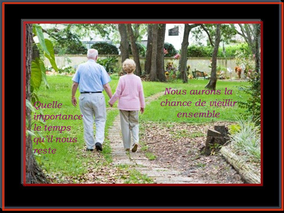 Nous aurons la chance de vieillir ensemble
