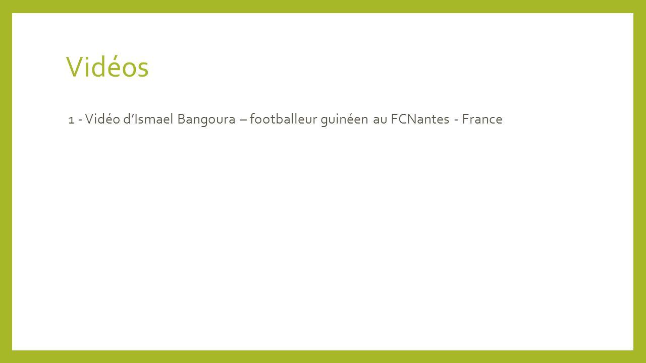 Vidéos 1 - Vidéo d'Ismael Bangoura – footballeur guinéen au FCNantes - France