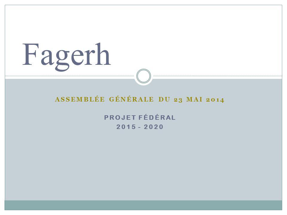 Assemblée Générale du 23 mai 2014 Projet Fédéral 2015 - 2020