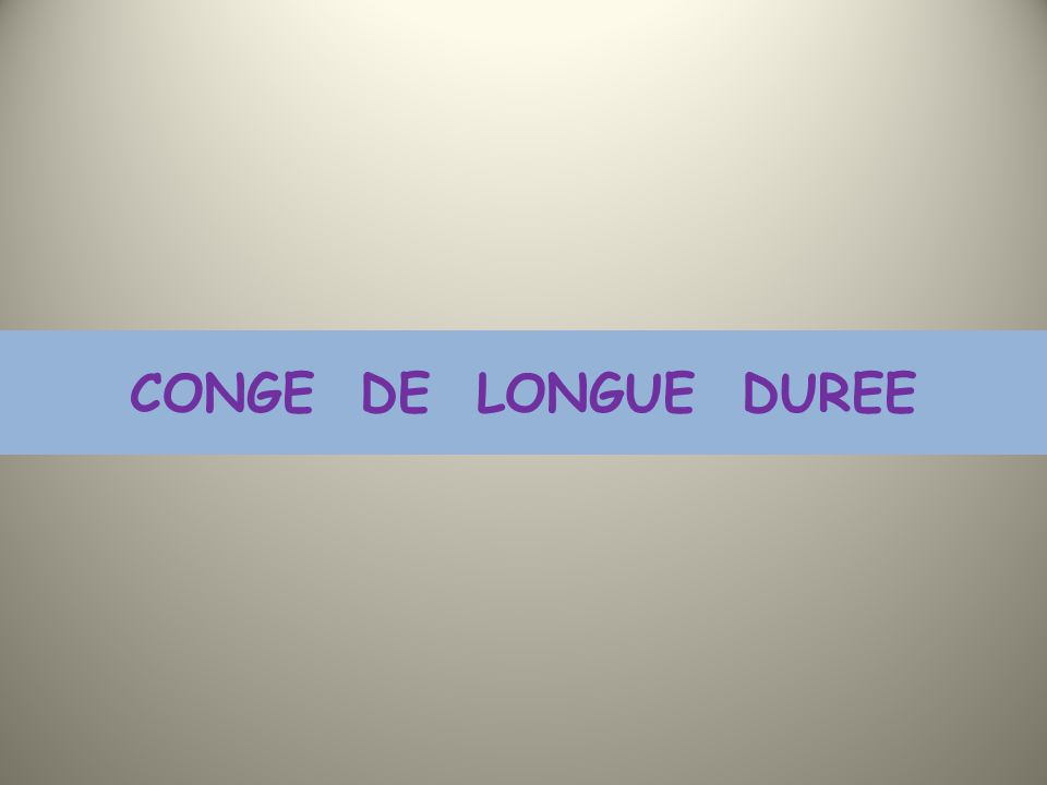 CONGE DE LONGUE DUREE
