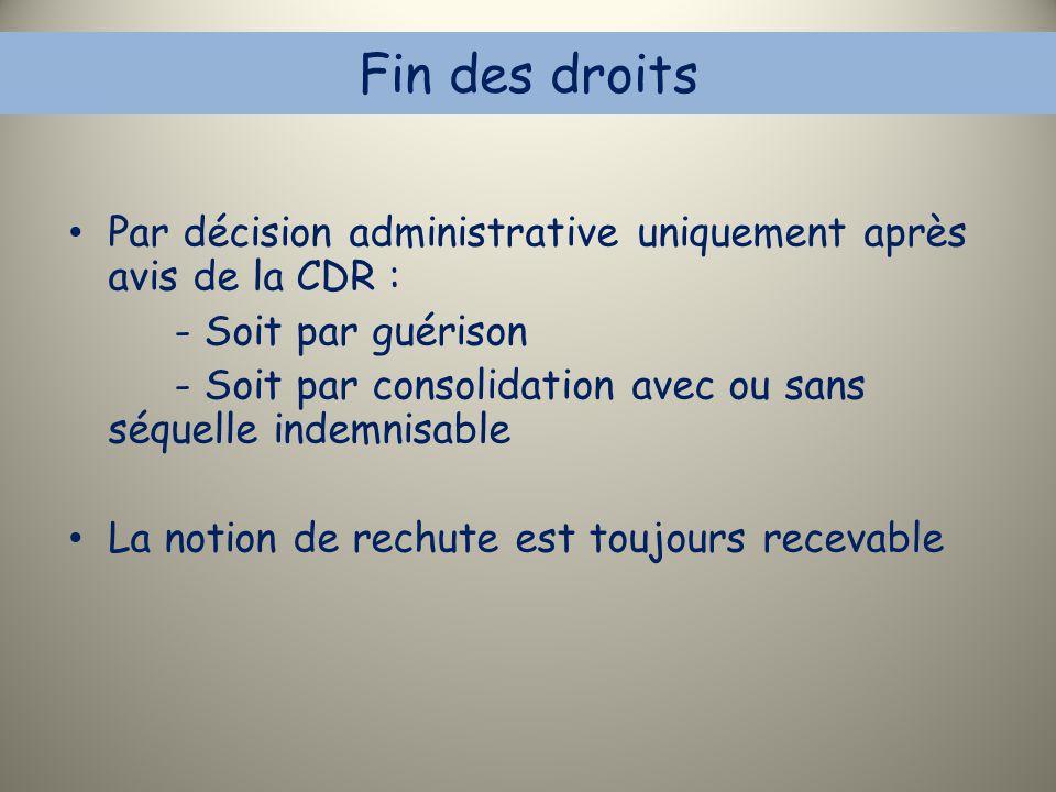 Fin des droits Par décision administrative uniquement après avis de la CDR : - Soit par guérison.