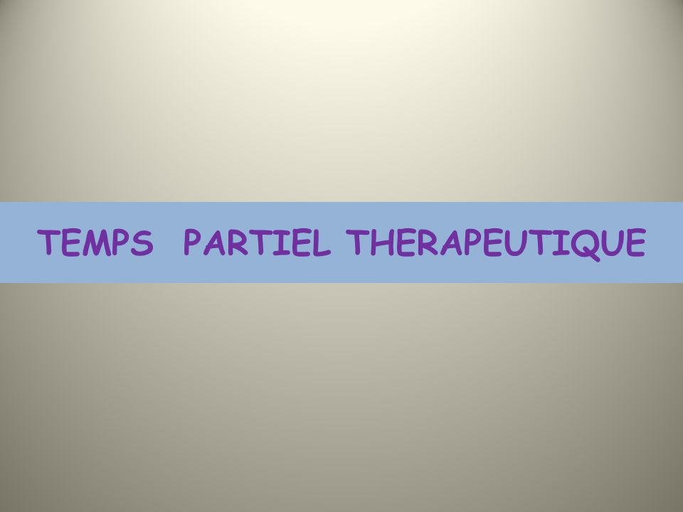 TEMPS PARTIEL THERAPEUTIQUE