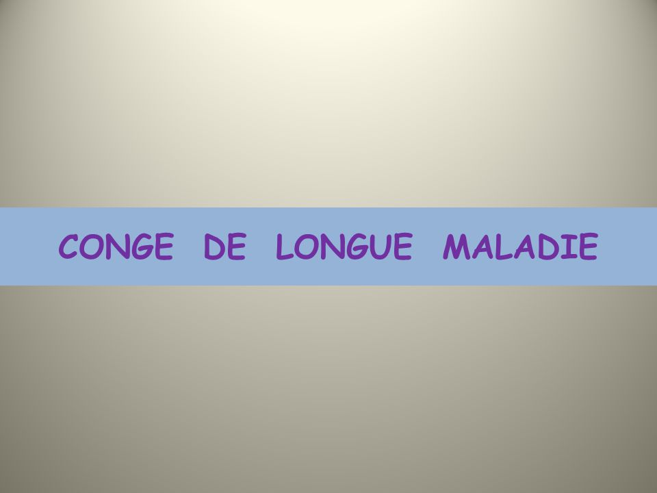 CONGE DE LONGUE MALADIE