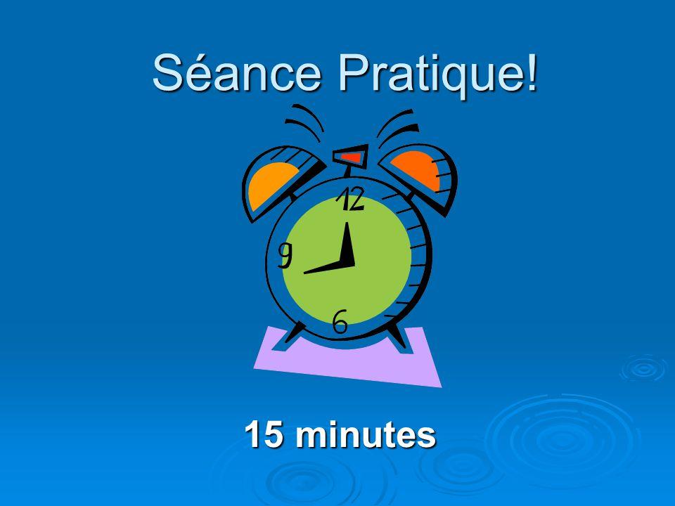 Séance Pratique! 15 minutes