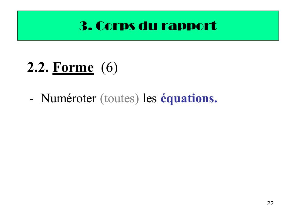 3. Corps du rapport 2.2. Forme (6) Numéroter (toutes) les équations.