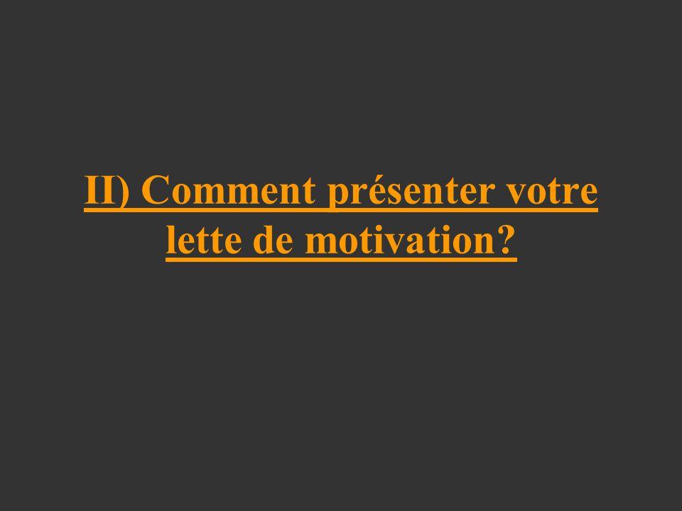 II) Comment présenter votre lette de motivation