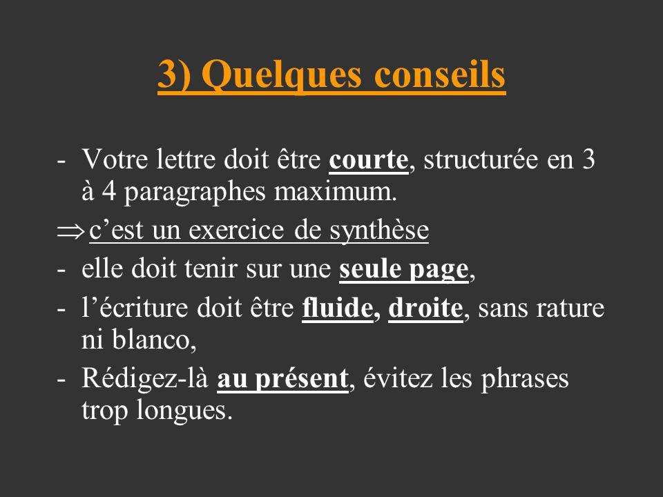 3) Quelques conseils Votre lettre doit être courte, structurée en 3 à 4 paragraphes maximum. c'est un exercice de synthèse.