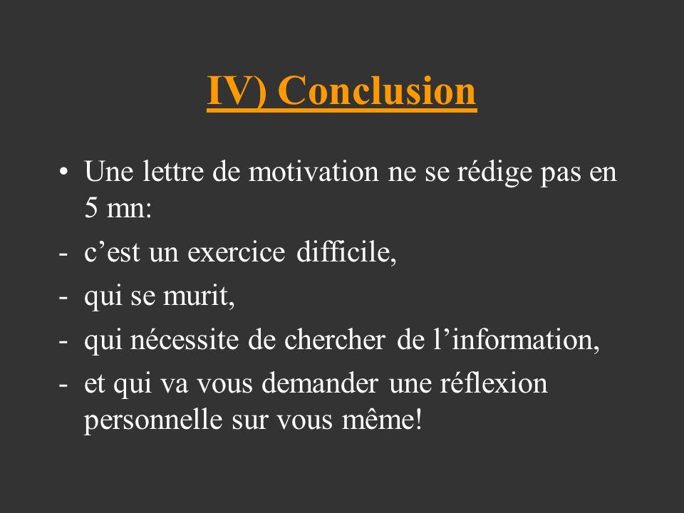 IV) Conclusion Une lettre de motivation ne se rédige pas en 5 mn: