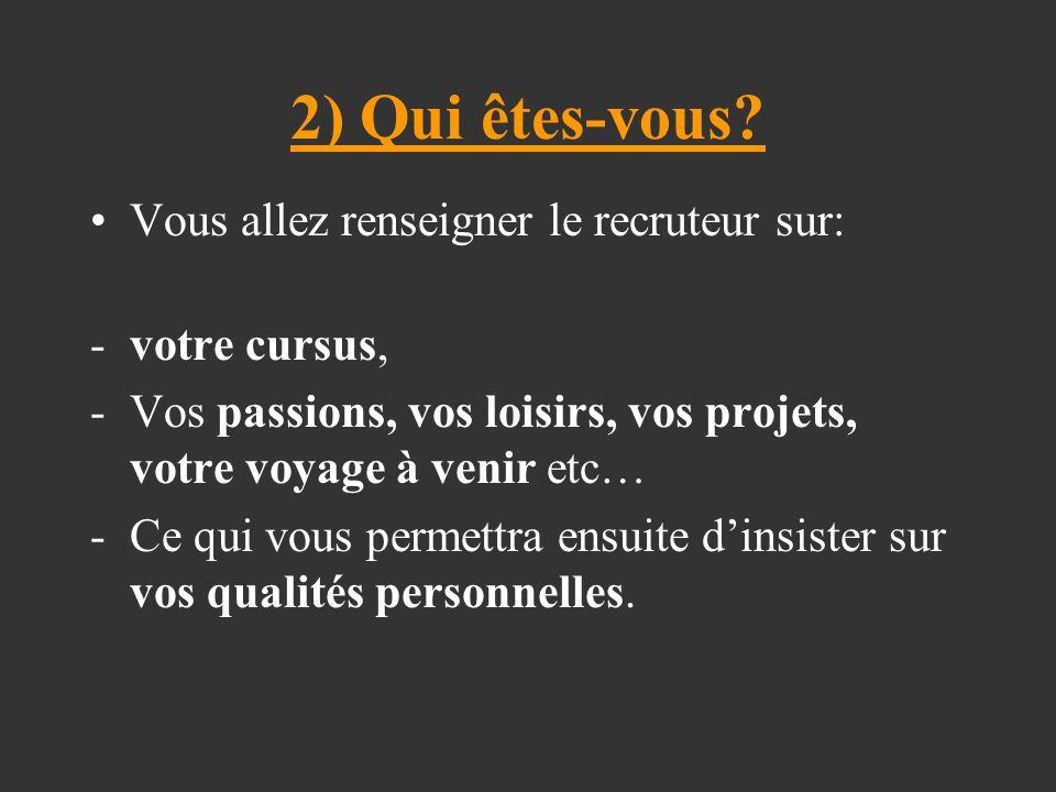 2) Qui êtes-vous Vous allez renseigner le recruteur sur:
