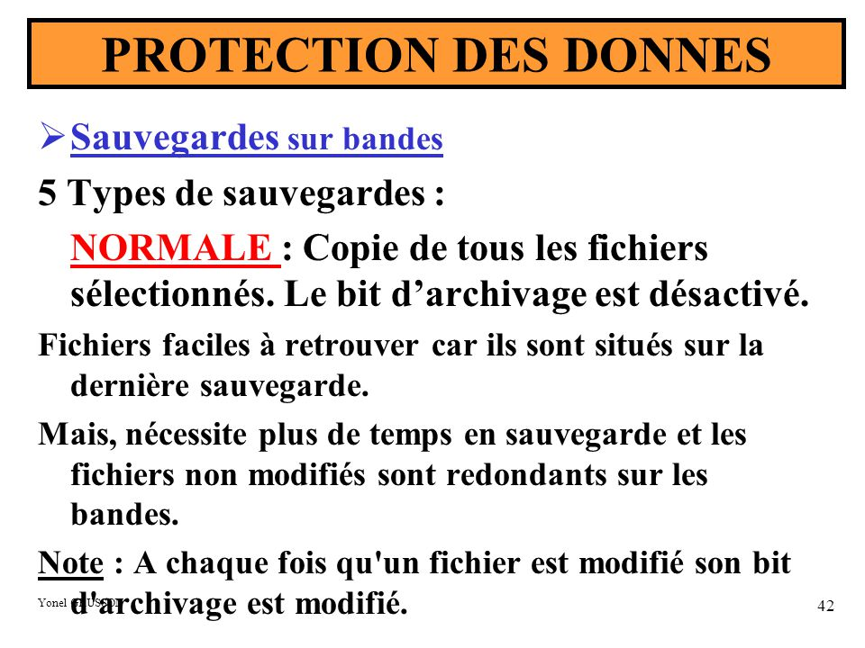 PROTECTION DES DONNES Sauvegardes sur bandes 5 Types de sauvegardes :