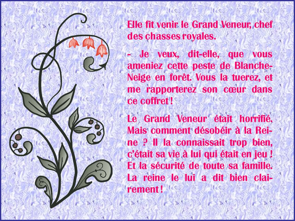 Elle fit venir le Grand Veneur, chef des chasses royales.