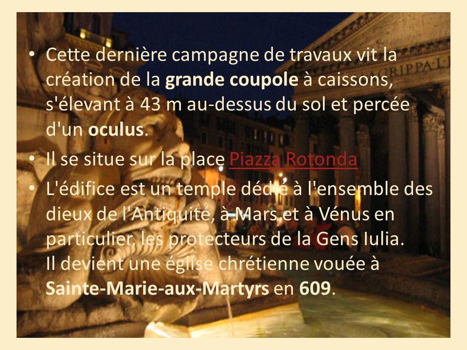 Cette dernière campagne de travaux vit la création de la grande coupole à caissons, s élevant à 43 m au-dessus du sol et percée d un oculus.