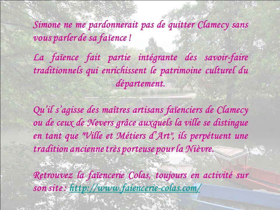 Simone ne me pardonnerait pas de quitter Clamecy sans vous parler de sa faïence !
