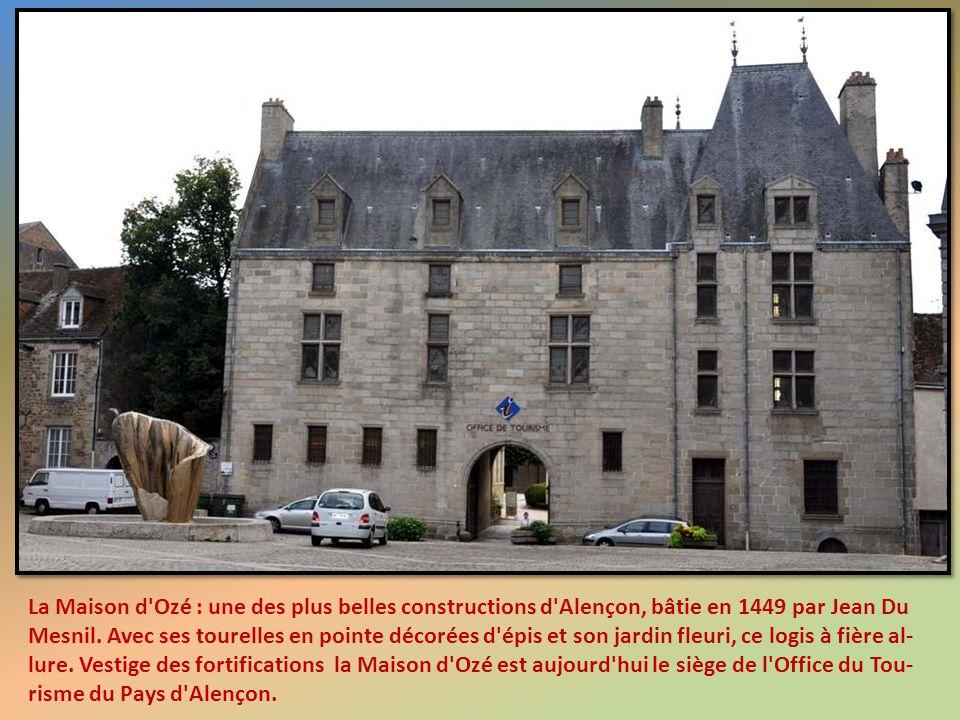 La Maison d Ozé : une des plus belles constructions d Alençon, bâtie en 1449 par Jean Du Mesnil.