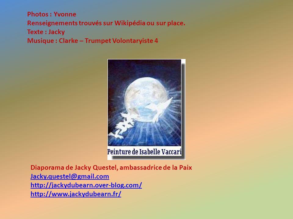 Photos : Yvonne Renseignements trouvés sur Wikipédia ou sur place. Texte : Jacky. Musique : Clarke – Trumpet Volontaryiste 4.