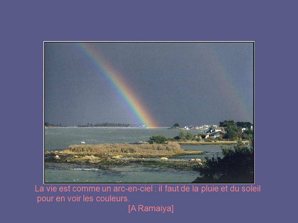 La vie est comme un arc-en-ciel : il faut de la pluie et du soleil
